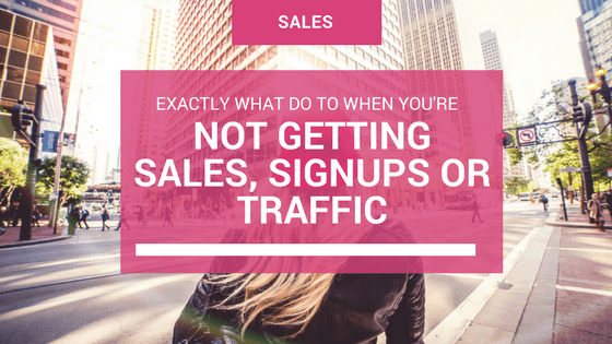 5 Things You Must Do If You're Not Getting Any Sales, Signups and Traffic