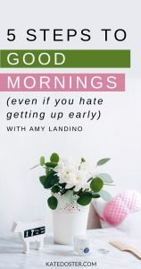 Want to start your day off right with a morning routine that kick-starts your day and fits into your lifestyle? Amy Landino shares her 5-step formula for crafting your own unique morning routine that works for you (and what to do when you fall off too!) #inboxbesties #goodmorning #katedoster #amylandino