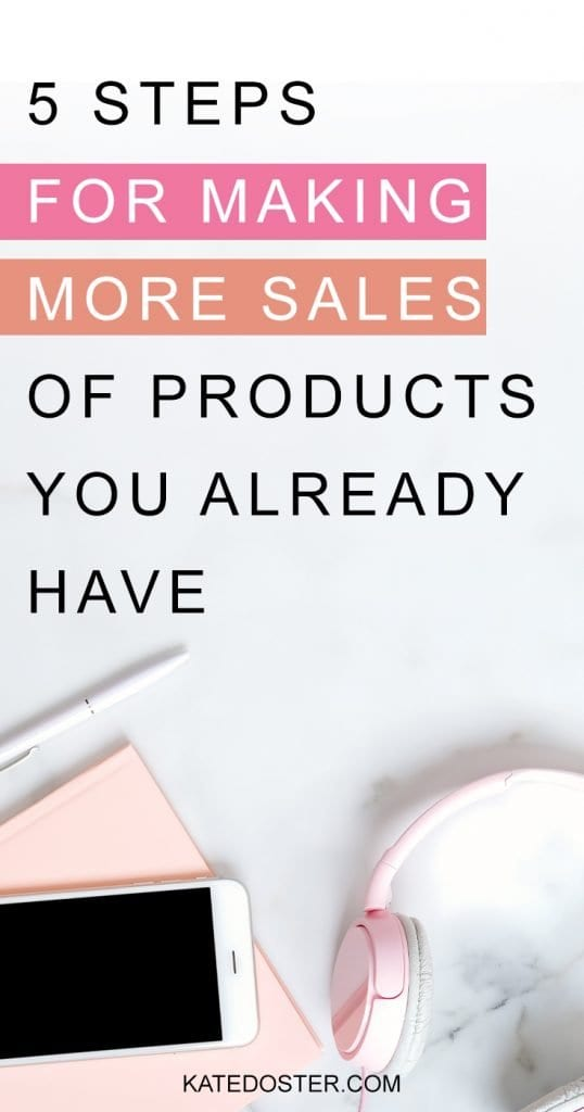 Want to make more sales of products you already have but not sure what to do? Check out these 5 steps you can take to boost your bottom line today. #makesales #katedoster #inboxbesties