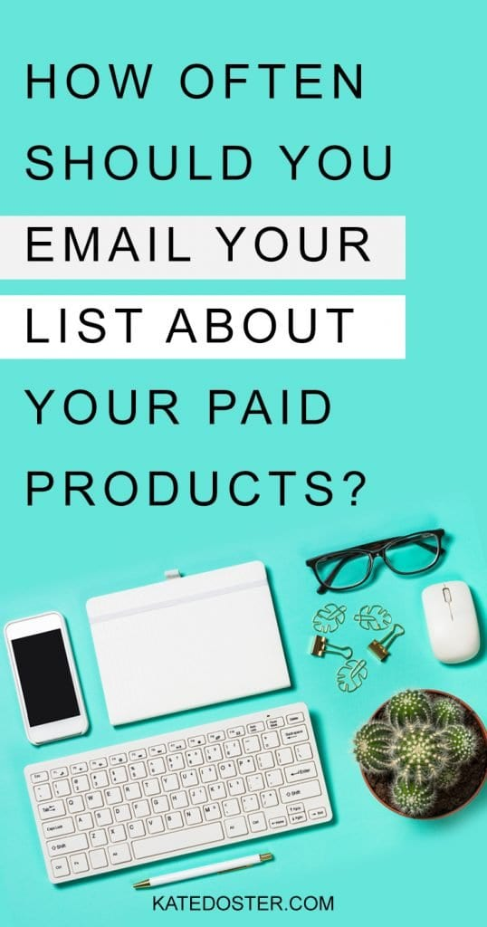 One of the things many email marketers struggle with is how often to email their list about paid products. So what's the answer?  Well, it kind of depends. #emailmarketing #emailyourlist #katedoster #inboxbesties